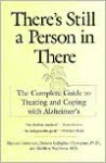 There's Still a Person in There: The Complete Guide to Treating and Coping with Alzheimer's - Michael Castleman, Matthew Naythons, Dolores Gallagher-Thompson