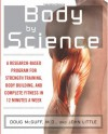 Body by Science: A Research-Based Program for Strength Training, Body Building, and Complete Fitness in 12 Minutes a Week - Doug McGuff