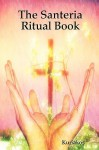 The Santeria Ritual Book - Kuriakos