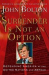 Surrender Is Not an Option: Defending America at the United Nations - John R. Bolton