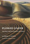 Plowed Under: Agriculture & Environment in the Palouse - Andrew P. Duffin, William Cronon