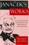 Janacek's Works: A Catalogue of the Music and Writings of Leos Janacek - Nigel Simeone, John Tyrrell