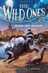 The Wild Ones: Moonlight Brigade - C. Alexander London