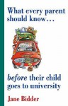 What Every Parent Should Know Before Their Child Goes to University - Jane Bidder, Richard Craze, Roni Jay