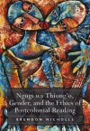 Ngugi Wa Thiong'o, Gender, and the Ethics of Postcolonial Reading - Brendon Nicholls