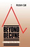 Beyond Decline: A Challenge to the Churches - Robin Gill