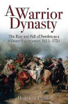 A Warrior Dynasty: The Rise and Decline of Sweden as a Military Superpower - Henrik O. Lunde