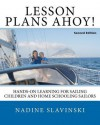 Lesson Plans Ahoy (Second Edition): Hands-On Learning for Sailing Children and Home Schooling Sailors - Nadine Slavinski