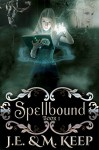 Spellbound 1: A Fantasy New Adult Romance - J.E. Keep, M. Keep