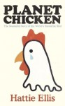 Planet Chicken: The Shameful Story of the Bird on Your Plate - Hattie Ellis