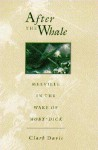 After the Whale: Melville in the Wake of Moby Dick - Clark Davis
