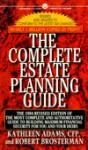 The Complete Estate Planning Guide: Revised Edition - Robert Brosterman, CFP, Kathleen Adams, Kathleen Adams