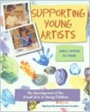 Supporting Young Artists: The Development Of The Visual Arts In Young Children - Ann S. Epstein