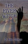 The River Witch - D. Paul Cooley