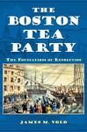 The Boston Tea Party - James M. Volo