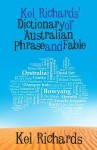 Kel Richards' Dictionary of Australian Phrase and Fable - Kel Richards