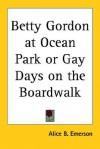 Betty Gordon at Ocean Park or Gay Days on the Boardwalk - Alice B. Emerson