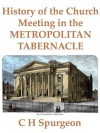 History of the Church Meeting in the Metropolitan Tabernacle - Charles H. Spurgeon, Mark Riedel