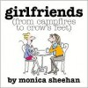 Girlfriends (From Campfires To Crow's Feet) - Monica Sheehan
