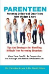 Parenteen - Parenting Defiant and Crazy Teens with Wisdom and Care - Tips and Strategies for Handling Difficult Teen Parenting Situations - Move from - Christine Evans, David Usher