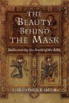 The Beauty Behind the Mask: Rediscovering the Books of the Bible - Christopher R. Smith
