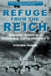 Refuge from the Reich: American Airmen and Switzerland During World War II - Stephen Tanner
