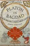 Platon in Bagdad: Wie das Wissen der Antike zurück nach Europa kam (German Edition) - John Freely, Ina Pfitzner