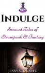 Indulge: Sensual Tales of Steampunk and Fantasy - Jenny Schwartz