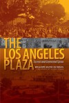 The Los Angeles Plaza: Sacred and Contested Space - William David Estrada