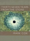 Thirty Seven Years From the Stone - Mark Cox