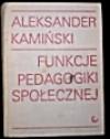 Funkcje pedagogiki społecznej : praca socjalna i kulturalna - Aleksander Kamiński