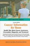Cancer Information for Teens: Health Tips about Cancer Awareness, Prevention, Diagnosis, and Treatment Including Facts about Cancers of Most Concern to Teens and Young Adults, Cancer Risk Factors, and Coping Strategies for Teens Fighting Cancer or Deal... - Lisa Bakewell, Karen Bellenir