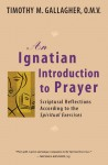 An Ignatian Introduction to Prayer: Scriptural Reflections According to the Spiritual Exercises - Timothy M. Gallagher