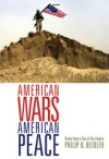American Wars, American Peace: Notes from a Son of the Empire - Philip D. Beidler