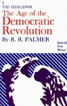 The Age of the Democratic Revolution, Vol 1: The Challenge - R.R. Palmer