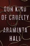 Our Kind of Cruelty: A Novel - Araminta Hall