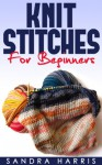 Knitting Stitches Dictionary For Beginners (Knitting For Beginners) - Sandra Harris