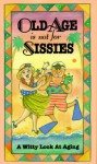 Old Age Is Not For Sissies - Lois L. Kaufman