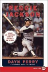 Reggie Jackson LP: The Life and Thunderous career of Baseball's Mr. October - Dayn Perry