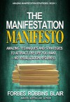 The Manifestation Manifesto: Amazing Techniques and Strategies to Attract the Life You Want - No Visualization Required (Amazing Manifestation Strategies Book 1) - Forbes Robbins Blair, Rob Morrison