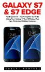 Galaxy S7 & S7 Edge: For Beginners! - The Complete Guide To Using Your Galaxy S7 And S7 Edge, Plus Tips, Tricks And Hidden Features! (S7 Edge, Android, Smartphone) - Robert Ramirez