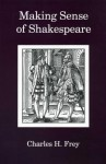 Making Sense of Shakespeare - Charles H. Frey
