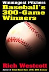 Winningest Pitchers: Baseball's 300-Game Winners - Rich Westcott