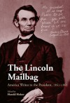 The Lincoln Mailbag: America Writes to the President, 1861-1865 - Harold Holzer