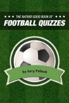 The Rather Good Book of Football Quizzes (Rather Good Quiz Books) - Gary Pollock