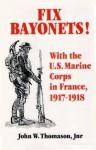 Fix Bayonets!: With The U.S. Marine Corps In France, 1917 1918 - John W. Thomason