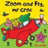 Zoom and Fly, Mr Croc: A Flap and Pop-Up Book - Jo Lodge