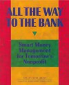 All the Way to the Bank: Smart Money Management for Tomorrow's Nonprofit - Susan Kenny Stevens