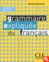 Grammaire Expliquee Du Francais, Niveau Debutant - Sylvie Poisson-Quinton, Roxane Boulet, Anne Vergne-Sirieys, Célyne Huet-Ogle