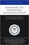 Maximizing the Information Technology Budget: Leading CTOs and CIOs on Managing IT Costs and Using Technology to Impact the Bottom Line of the Company - Aspatore Books